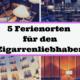 5 Ferienorten für den Zigarrenliebhaber