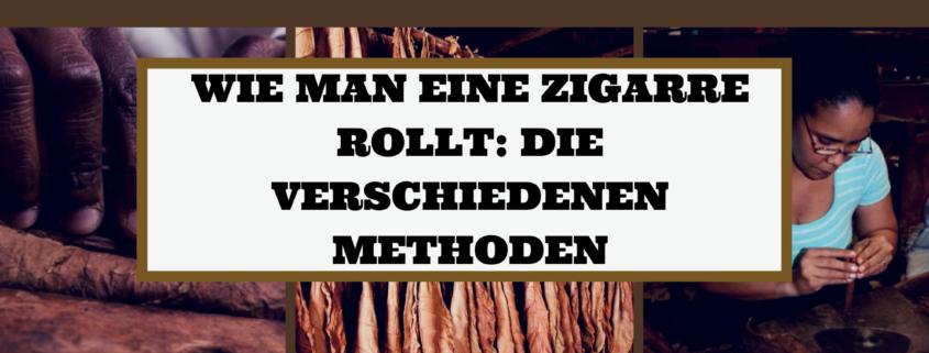 WIE MAN EINE ZIGARRE ROLLT: DIE VERSCHIEDENEN METHODEN